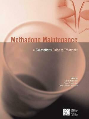 Methadone Maintenance: A Counsellor's Guide to Treatment, 2nd Edition by Garth M