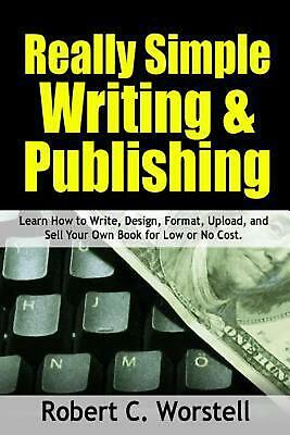 Really Simple Writing & Publishing by Robert C. Worstell (English) Paperback Boo