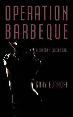 Operation Barbeque: A Hunter Nielson Novel by Evanoff Gary Evanoff (English) Pap
