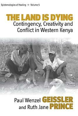 Land is Dying: Contingency, Creativity and Conflict in Western Kenya by Paul Wen