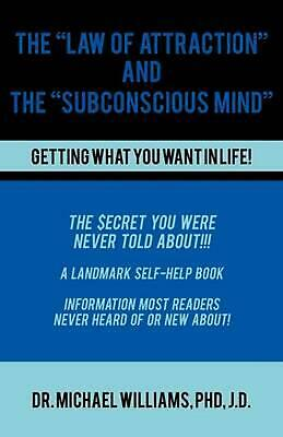 """The """"Law of Attraction"""" and the """"Subconscious Mind"""" by Michael J. Williams (Engl"""