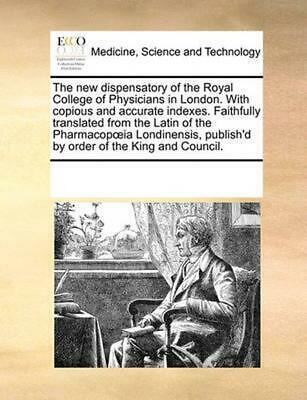 New Dispensatory of the Royal College of Physicians in Londo by See Notes Multip