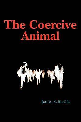 The Coercive Animal by James S. Serilla (English) Paperback Book Free Shipping!