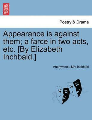 Appearance Is Against Them; A Farce in Two Acts, Etc. [By Elizabeth Inchbald.] b