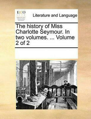 The History of Miss Charlotte Seymour. in Two Volumes. ... Volume 2 of 2 by Mult