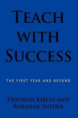 Teach With Success: The First Year and Beyond by Deborah Kiblin (English) Paperb