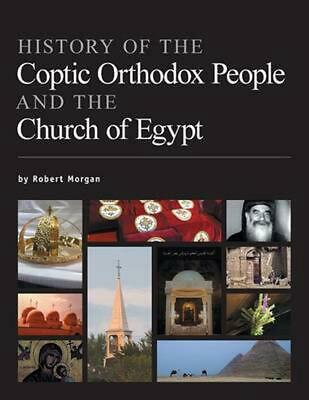 History of the Coptic Orthodox People and the Church of Egypt by Robert Morgan (