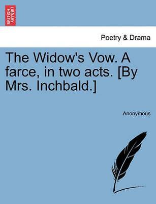 The Widow's Vow. a Farce, in Two Acts. [By Mrs. Inchbald.] by Anonymous (English