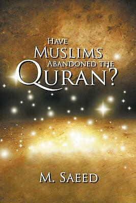 Have Muslims Abandoned the Quran? by M. Saeed (English) Paperback Book Free Ship