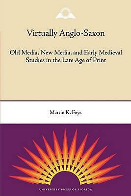 Virtually Anglo-Saxon: Old Media, New Media, and Early Medieval Studies in the L