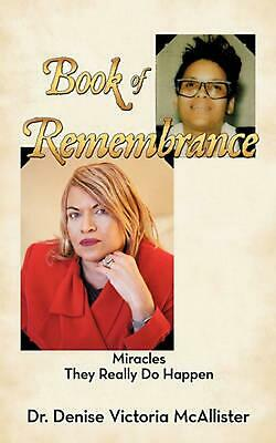 Book of Remembrance: Miracles They Really Do Happen by Dr. Denise Victoria Mcall