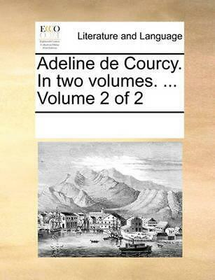 Adeline de Courcy. in Two Volumes. ... Volume 2 of 2 by See Notes Multiple Contr