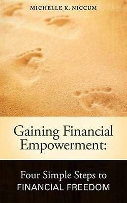 Gaining Financial Empowerment: Four Simple Steps to Financial Freedom by Michell