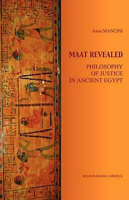 Maat Revealed, Philosophy of Justice in Ancient Egypt by Anna Mancini (English)