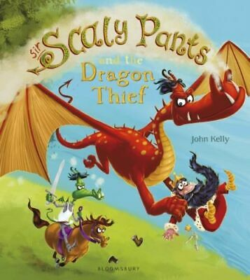 Sir Scaly Pants And The Dragon Thief Kelly  John