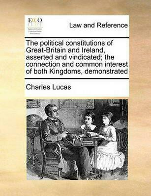 Political Constitutions of Great-Britain and Ireland, Assert by Charles Lucas (E