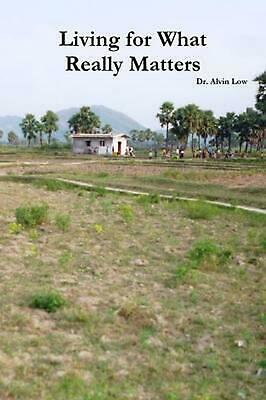 Living for What Really Matters by Alvin Low (English) Paperback Book Free Shippi