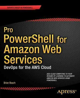 Pro Powershell for Amazon Web Services: DevOps for the AWS Cloud by Brian Beach