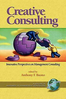 Creative Consulting: Innovative Perspectives on Management Consulting (PB) by An