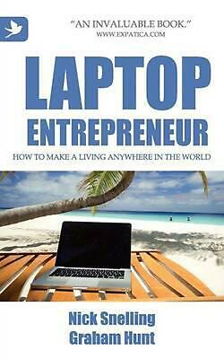 Laptop Entrepreneur, How to Make a Living Anywhere in the World by Nick Snelling