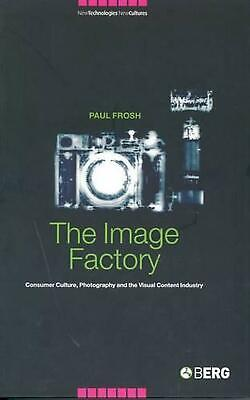 The Image Factory: Consumer Culture, Photography and the Visual Content Industry