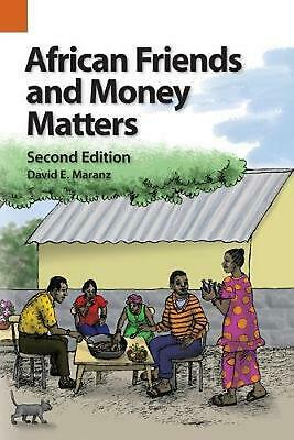 African Friends and Money Matters: Observations from Africa, Second Edition by D