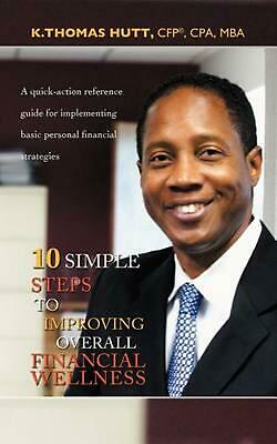 10 Simple Steps to Improving Overall Financial Wellness: A Quick-Action Referenc
