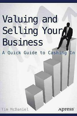 Valuing and Selling Your Business: A Quick Guide to Cashing In by Tim Mcdaniel (