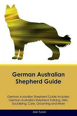 German Australian Shepherd Guide German Australian Shepherd Guide Includes: Germ