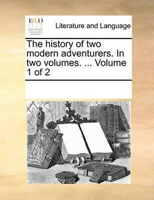 The History of Two Modern Adventurers. in Two Volumes. ... Volume 1 of 2 by Mult