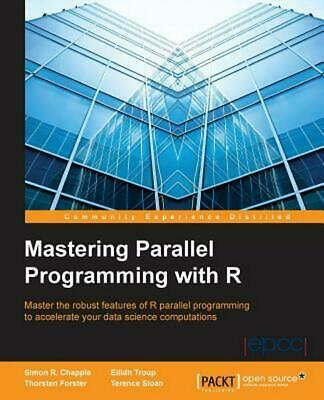 Mastering Parallel Programming with R by Simon R. Chapple (English) Paperback Bo