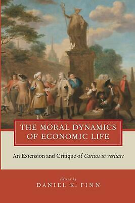 The Moral Dynamics of Economic Life: An Extension and Critique of Caritas in Ver