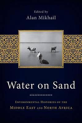 Water on Sand: Environmental Histories of the Middle East and North Africa by Al