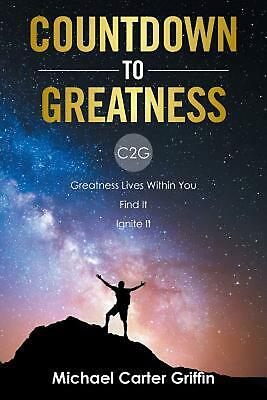 Countdown to Greatness: C2G Greatness Lives Within You Find It Ignite It by Mich