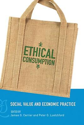 Ethical Consumption: Social Value and Economic Practice by JamesG Carrier (Engli