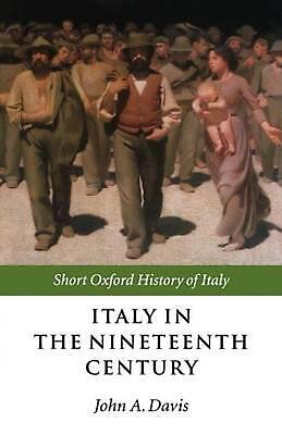 Italy in the Nineteenth Century: 1796-1900 by John A Davis (English) Paperback B