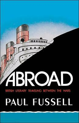 Abroad: British Literary Traveling Between the Wars by Paul Fussell (English) Pa