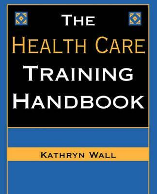 The Health Care Training Handbook by Kathryn Wall (English) Paperback Book Free