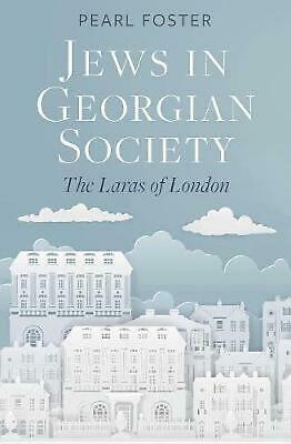 Jews in Georgian Society: The Laras of London by Pearl Foster (English) Paperbac