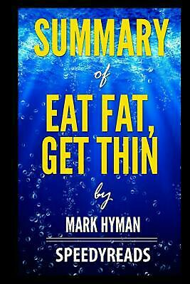 Summary of Eat Fat, Get Thin by Mark Hyman- Finish Entire Book in 15 Minutes by