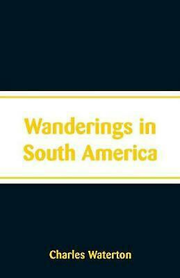Wanderings in South America by Charles Waterton Paperback Book Free Shipping!