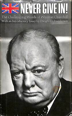 Never Give In ! The Challenging Words Of Winston Churchill, Eisenhower, D.D., Go