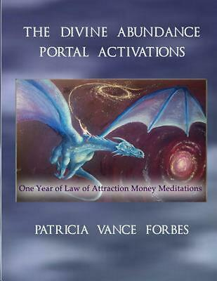 The Divine Abundance Portal Activations: One Year of Law of Attractions Meditati