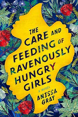 The Care And Feeding Of Ravenously Hungry Girls by Anissa Gray Hardcover Book Fr