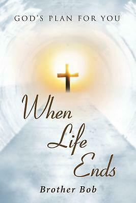 When Life Ends by Brother Bob Paperback Book Free Shipping!