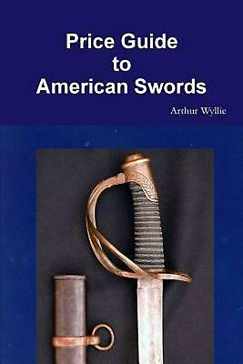 Price Guide to American Swords by Arthur Wyllie (English) Paperback Book Free Sh