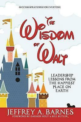 The Wisdom of Walt: Leadership Lessons from the Happiest Place on Earth by Jeffr