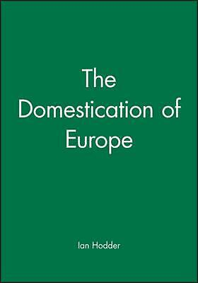 The Domestication of Europe by Ian Hodder (English) Paperback Book Free Shipping