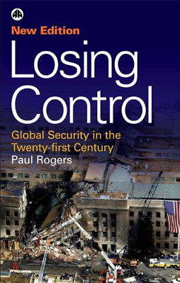 Losing Control: Global Security in the Twenty-first Century, Rogers, Paul, Good