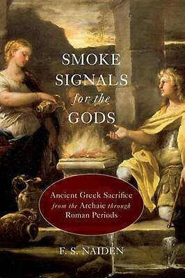 Smoke Signals for the Gods: Ancient Greek Sacrifice from the Archaic through Rom